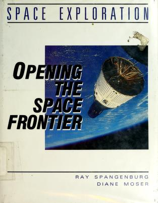 Cover of: Opening the space frontier | Spangenburg, Ray