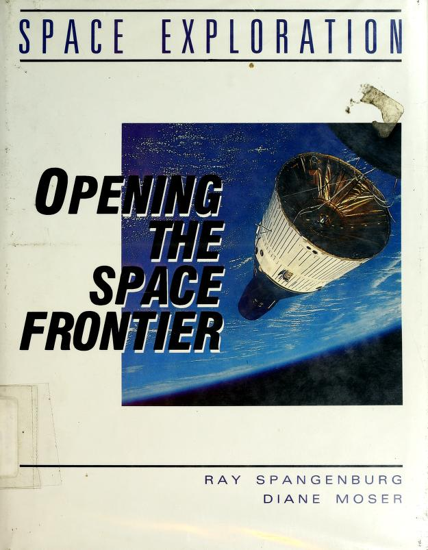 Opening the space frontier by Spangenburg, Ray